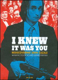 cover: I Knew It Was You: Rediscovering John Cazale (2010